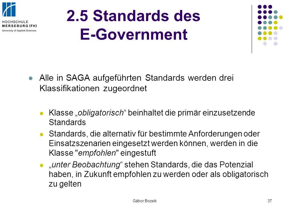 Gábor Bozsik37 2.5 Standards des E-Government Alle in SAGA aufgeführten Standards werden drei Klassifikationen zugeordnet Klasse obligatorisch beinhal