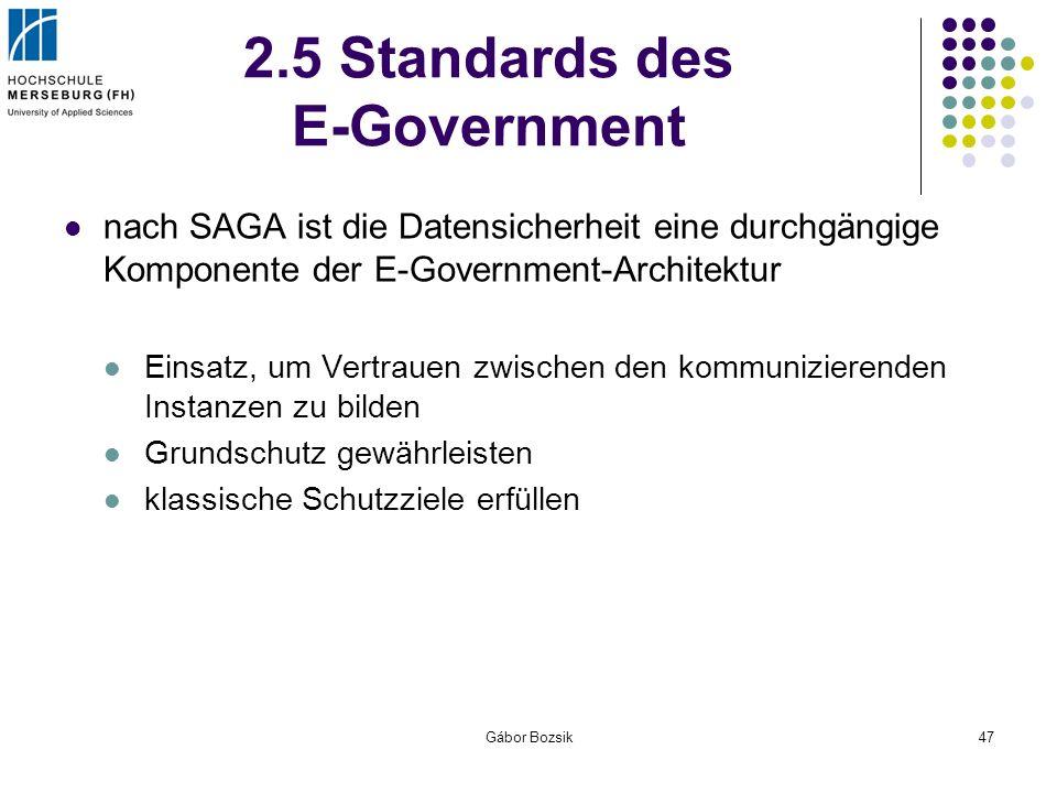 Gábor Bozsik47 2.5 Standards des E-Government nach SAGA ist die Datensicherheit eine durchgängige Komponente der E-Government-Architektur Einsatz, um
