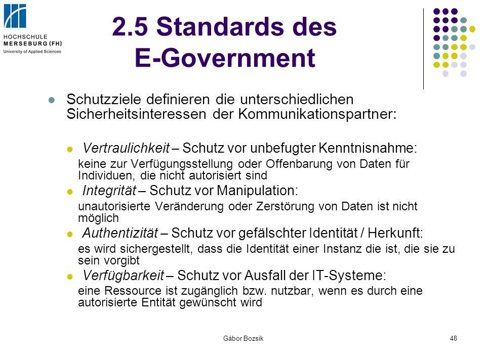 Gábor Bozsik48 2.5 Standards des E-Government Schutzziele definieren die unterschiedlichen Sicherheitsinteressen der Kommunikationspartner: Vertraulic