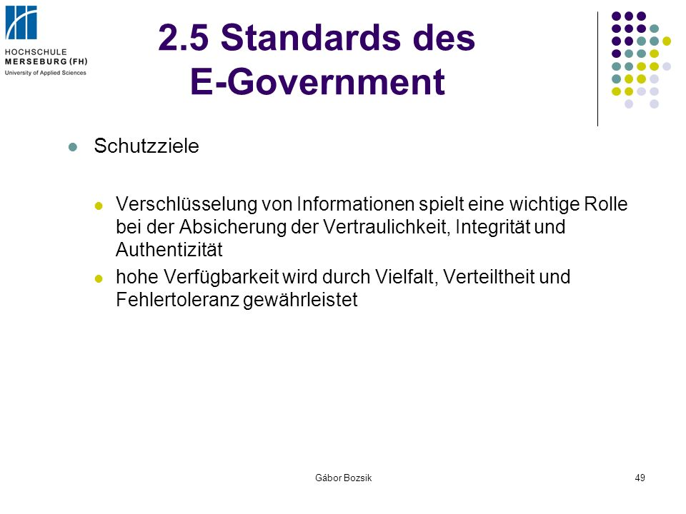 Gábor Bozsik49 2.5 Standards des E-Government Schutzziele Verschlüsselung von Informationen spielt eine wichtige Rolle bei der Absicherung der Vertrau