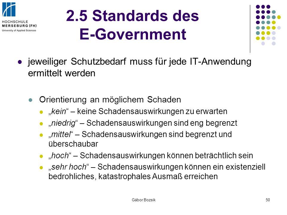 Gábor Bozsik50 2.5 Standards des E-Government jeweiliger Schutzbedarf muss für jede IT-Anwendung ermittelt werden Orientierung an möglichem Schaden ke