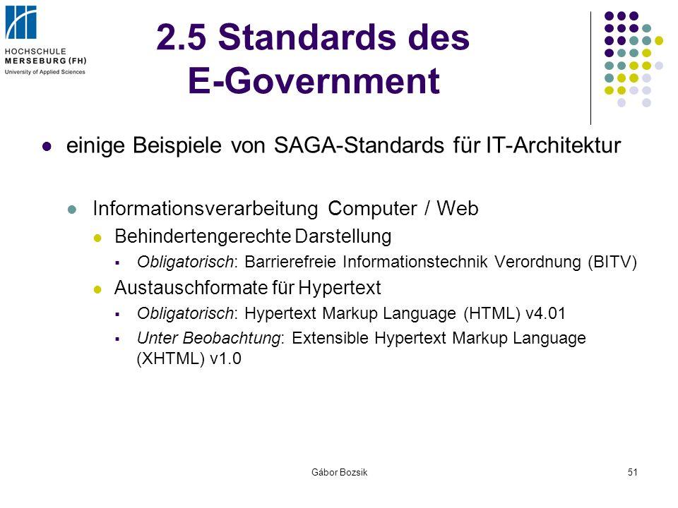 Gábor Bozsik51 2.5 Standards des E-Government einige Beispiele von SAGA-Standards für IT-Architektur Informationsverarbeitung Computer / Web Behindert