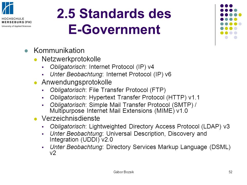 Gábor Bozsik52 2.5 Standards des E-Government Kommunikation Netzwerkprotokolle Obligatorisch: Internet Protocol (IP) v4 Unter Beobachtung: Internet Pr