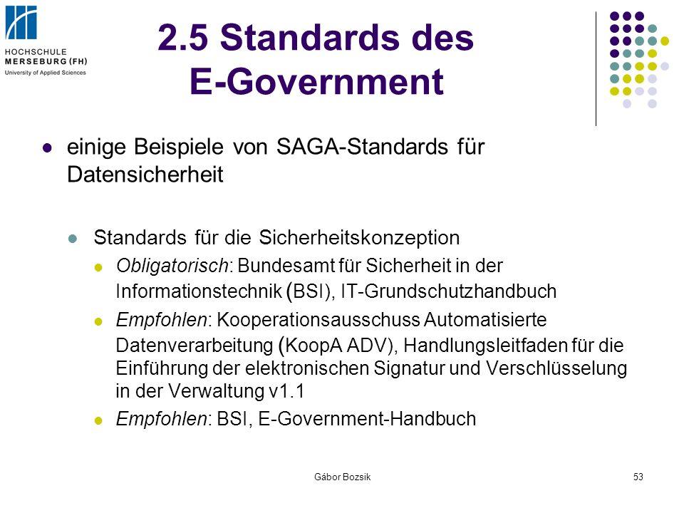 Gábor Bozsik53 2.5 Standards des E-Government einige Beispiele von SAGA-Standards für Datensicherheit Standards für die Sicherheitskonzeption Obligato