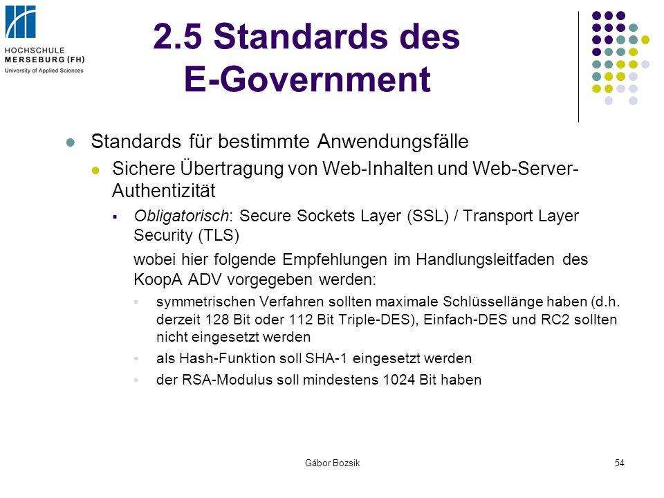 Gábor Bozsik54 2.5 Standards des E-Government Standards für bestimmte Anwendungsfälle Sichere Übertragung von Web-Inhalten und Web-Server- Authentizit