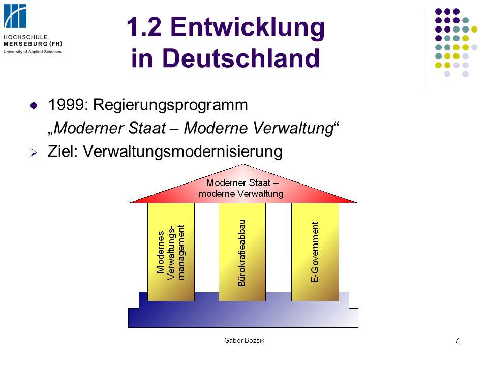 Gábor Bozsik8 1.2 Entwicklung in Deutschland 2000: E-Government-Initiative BundOnline 2005 Ziel: alle internetfähigen Dienstleistungen der Bundesverwaltung bis zum Ende des Jahres 2005 online