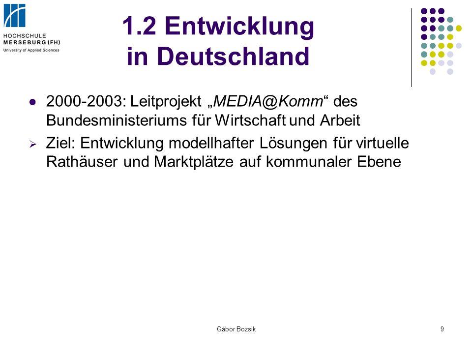 Gábor Bozsik9 1.2 Entwicklung in Deutschland 2000-2003: Leitprojekt MEDIA@Komm des Bundesministeriums für Wirtschaft und Arbeit Ziel: Entwicklung mode