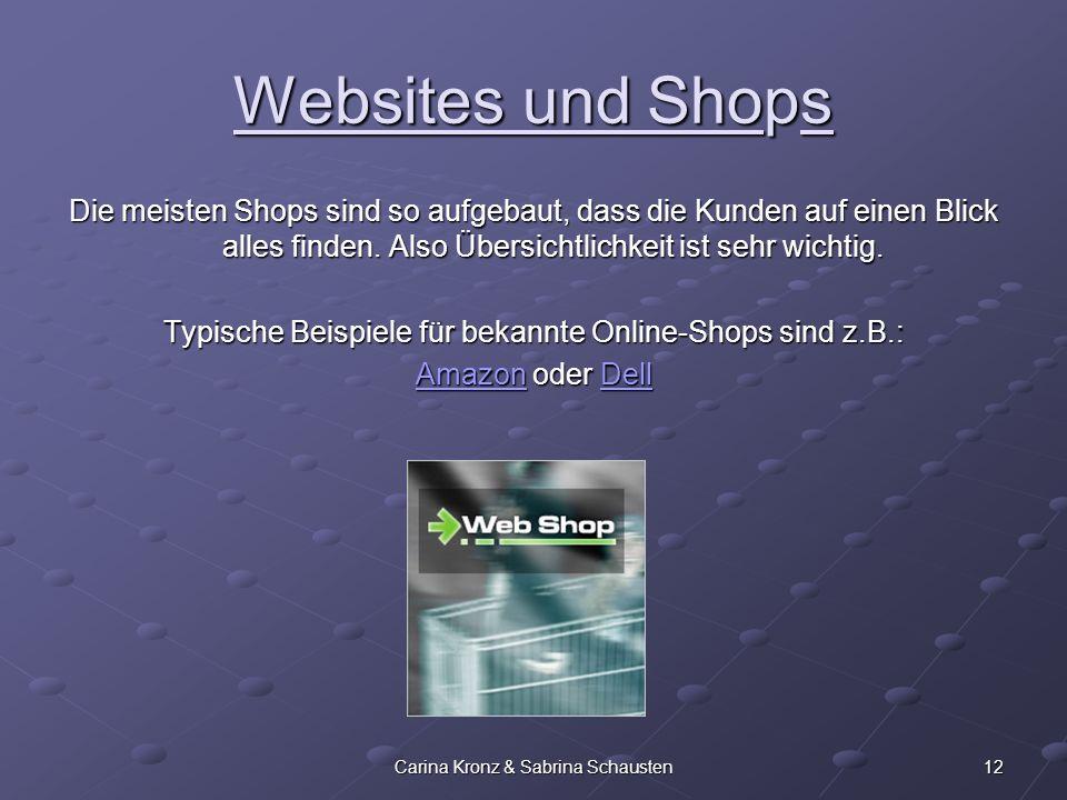 12Carina Kronz & Sabrina Schausten Websites und Shops Die meisten Shops sind so aufgebaut, dass die Kunden auf einen Blick alles finden. Also Übersich