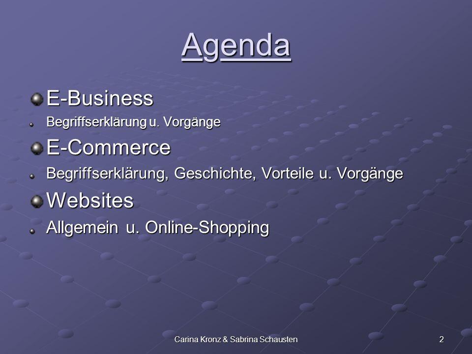 2Carina Kronz & Sabrina Schausten Agenda E-Business Begriffserklärung u. Vorgänge E-Commerce Begriffserklärung, Geschichte, Vorteile u. Vorgänge Websi