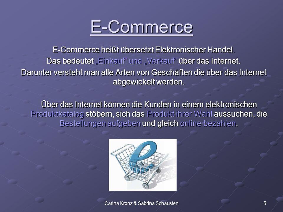 5Carina Kronz & Sabrina Schausten E-Commerce E-Commerce heißt übersetzt Elektronischer Handel. Das bedeutet Einkauf und Verkauf über das Internet. Dar