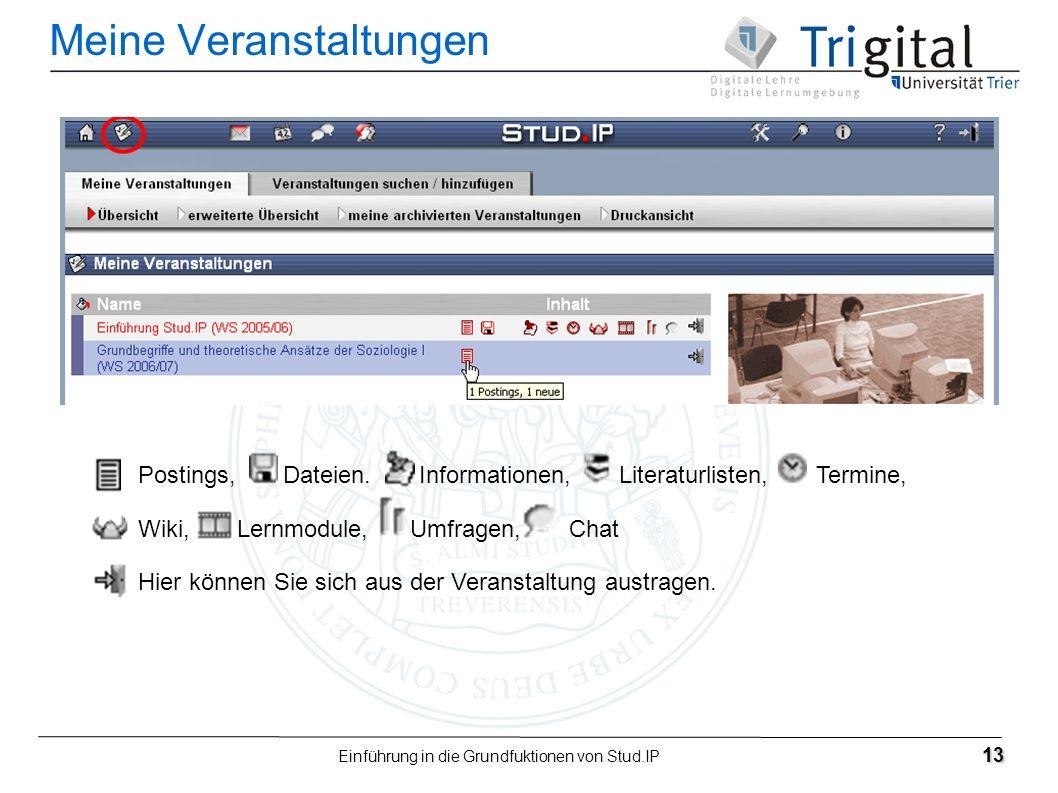 Einführung in die Grundfuktionen von Stud.IP 13 Meine Veranstaltungen Postings, Dateien. Informationen, Literaturlisten, Termine, Wiki, Lernmodule, Um