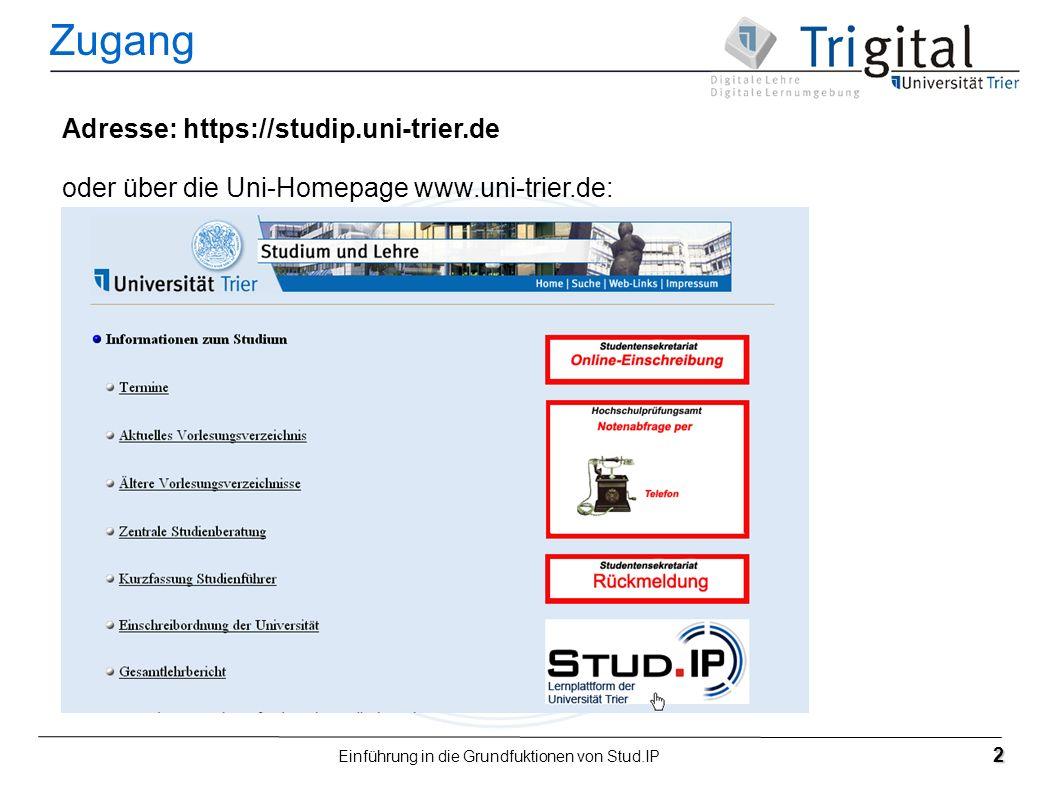 Einführung in die Grundfuktionen von Stud.IP 2 Zugang Adresse: https://studip.uni-trier.de oder über die Uni-Homepage www.uni-trier.de: