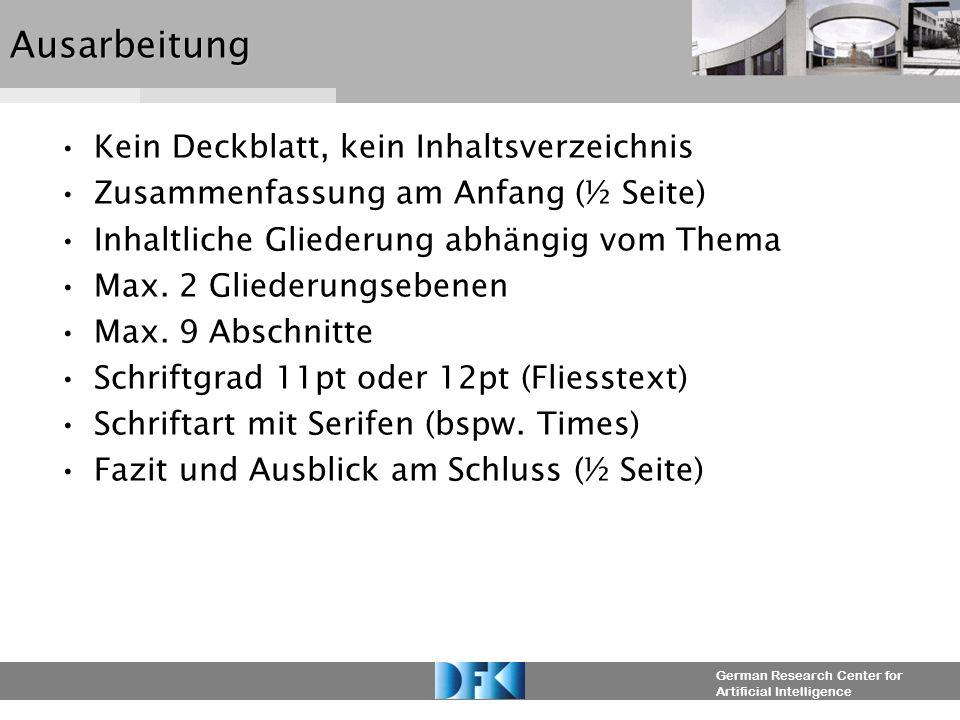 German Research Center for Artificial IntelligenceAusarbeitung Kein Deckblatt, kein Inhaltsverzeichnis Zusammenfassung am Anfang (½ Seite) Inhaltliche
