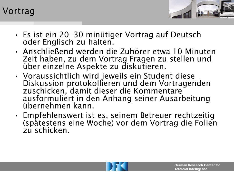German Research Center for Artificial IntelligenceVortrag Es ist ein 20-30 minütiger Vortrag auf Deutsch oder Englisch zu halten. Anschließend werden