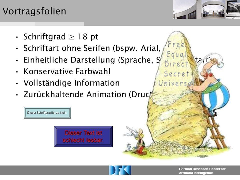 German Research Center for Artificial IntelligenceVortragsfolien Schriftgrad 18 pt Schriftart ohne Serifen (bspw. Arial, Lucida) Einheitliche Darstell