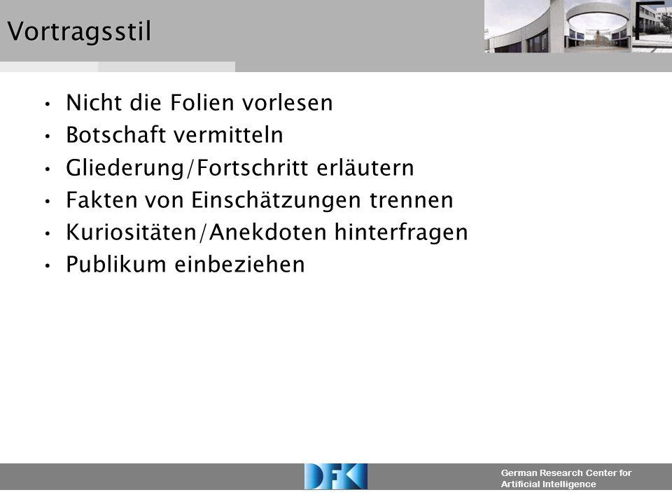 German Research Center for Artificial IntelligenceVortragsstil Nicht die Folien vorlesen Botschaft vermitteln Gliederung/Fortschritt erläutern Fakten