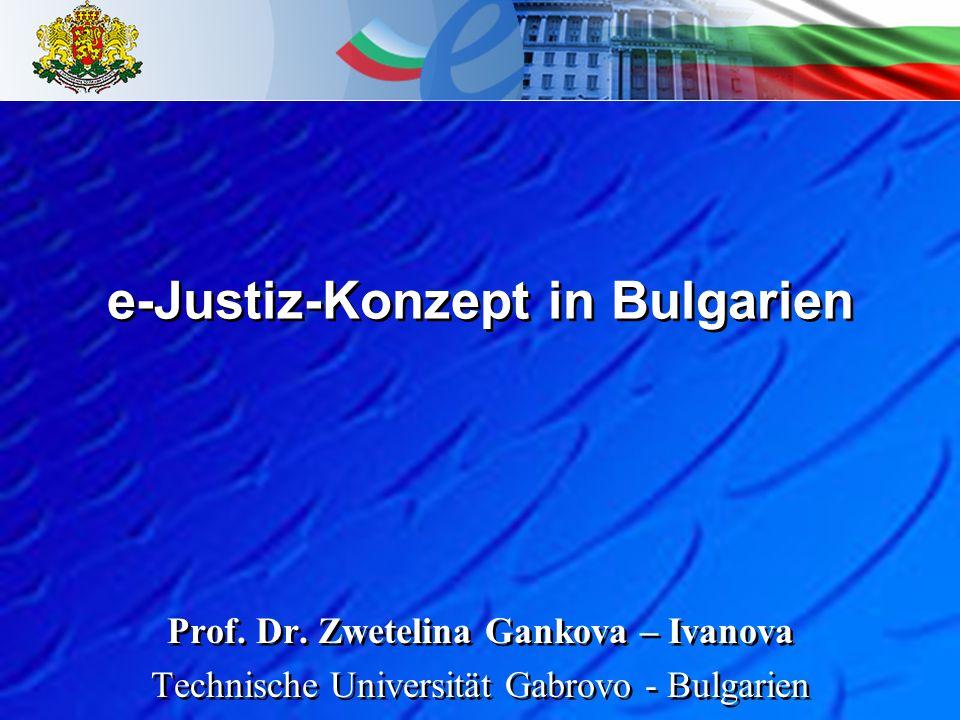e-Justiz-Konzept in Bulgarien Prof. Dr. Zwetelina Gankova – Ivanova Technische Universität Gabrovo - Bulgarien Prof. Dr. Zwetelina Gankova – Ivanova T