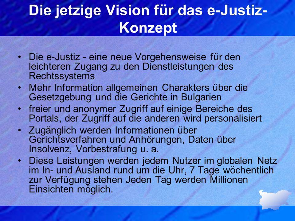 Die jetzige Vision für das e-Justiz- Konzept Die e-Justiz - eine neue Vorgehensweise für den leichteren Zugang zu den Dienstleistungen des Rechtssyste