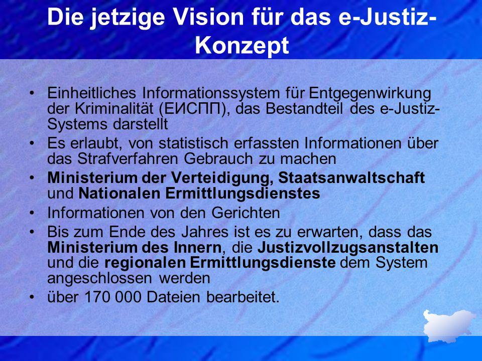 Die jetzige Vision für das e-Justiz- Konzept Einheitliches Informationssystem für Entgegenwirkung der Kriminalität (ЕИСПП), das Bestandteil des e-Just