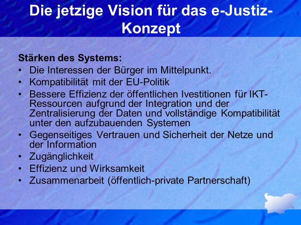 Die jetzige Vision für das e-Justiz- Konzept Stärken des Systems: Die Interessen der Bürger im Mittelpunkt. Kompatibilität mit der EU-Politik Bessere
