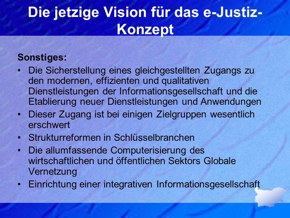 Die jetzige Vision für das e-Justiz- Konzept Sonstiges: Die Sicherstellung eines gleichgestellten Zugangs zu den modernen, effizienten und qualitative