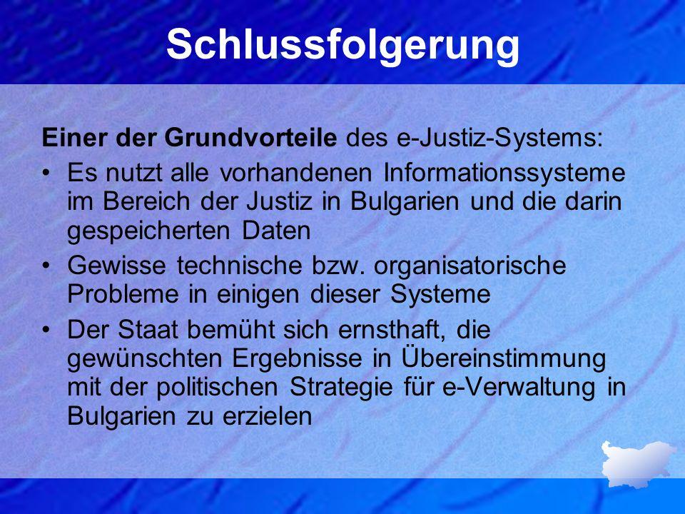 Schlussfolgerung Einer der Grundvorteile des e-Justiz-Systems: Es nutzt alle vorhandenen Informationssysteme im Bereich der Justiz in Bulgarien und di