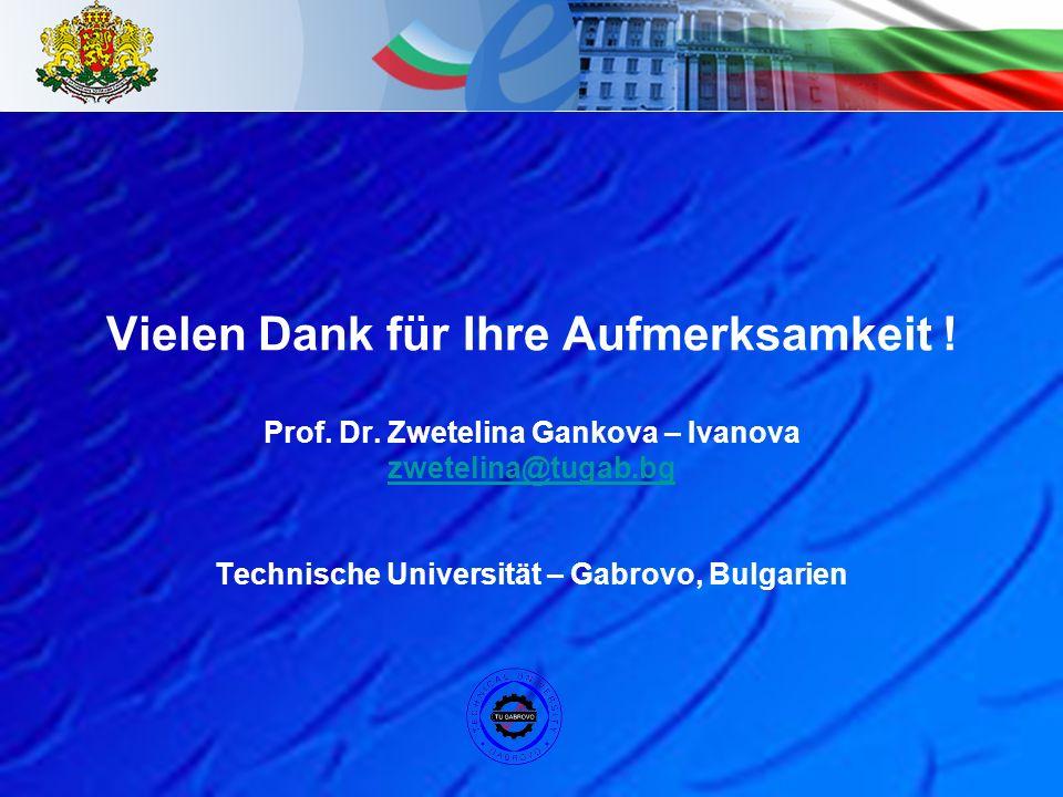 Vielen Dank für Ihre Aufmerksamkeit ! Prof. Dr. Zwetelina Gankova – Ivanova zwetelina@tugab.bg Technische Universität – Gabrovo, Bulgarien