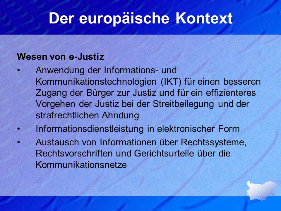 Der europäische Kontext Aktionsplan des EU-Rates im Bereich der europäischen e-Justiz für den Zeitraum 2008 – 2013, der 2008 gebilligt wurde Interoperabilität zur Rechtspflege und Rechtsprechung Einrichtung eines e-Justiz-Portals Schlüsselrolle von IKT Strategie Europa 2020 vom 3.