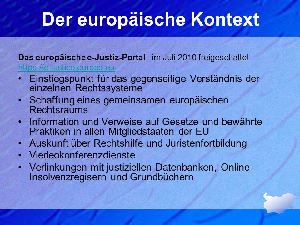Der europäische Kontext Das europäische e-Justiz-Portal - im Juli 2010 freigeschaltet https://e-justice.europa.eu Einstiegspunkt für das gegenseitige