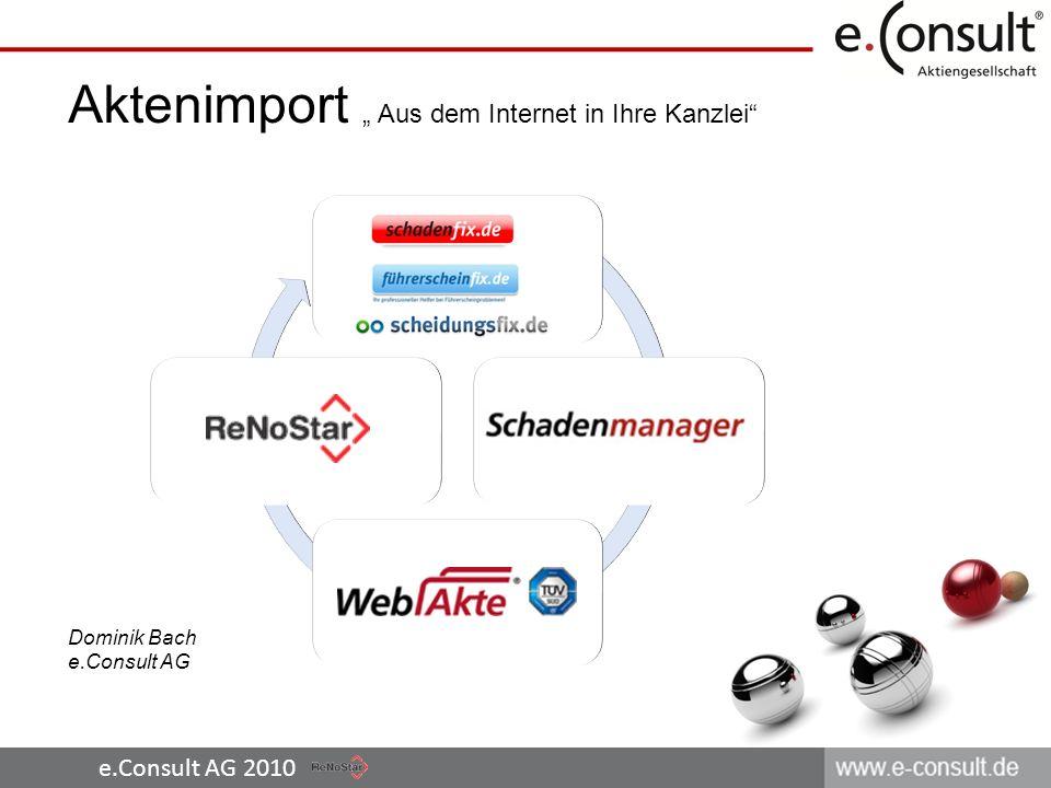 e.Consult AG 2010 Aktenimport Aus dem Internet in Ihre Kanzlei Dominik Bach e.Consult AG