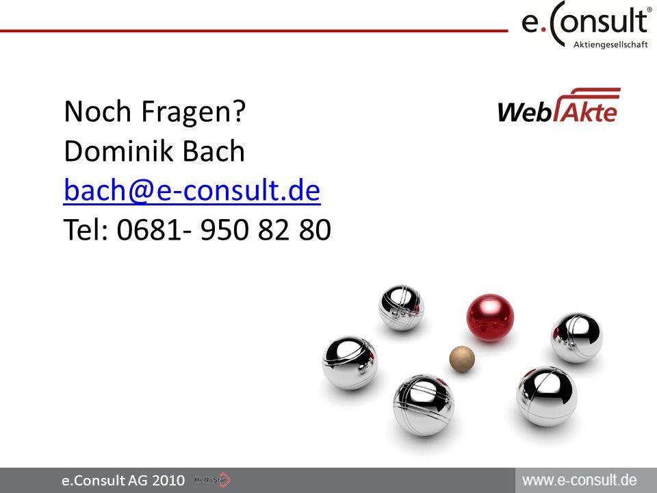 e.Consult AG 2010 Noch Fragen? Dominik Bach bach@e-consult.de Tel: 0681- 950 82 80
