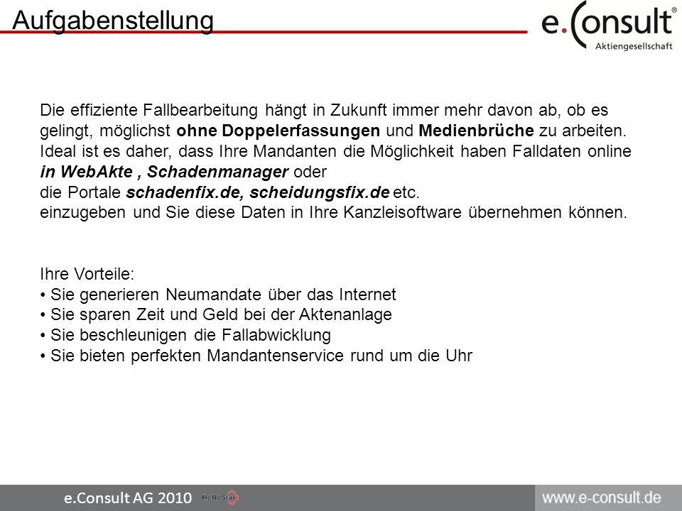 e.Consult AG 2010 Aufgabenstellung Die effiziente Fallbearbeitung hängt in Zukunft immer mehr davon ab, ob es gelingt, möglichst ohne Doppelerfassunge
