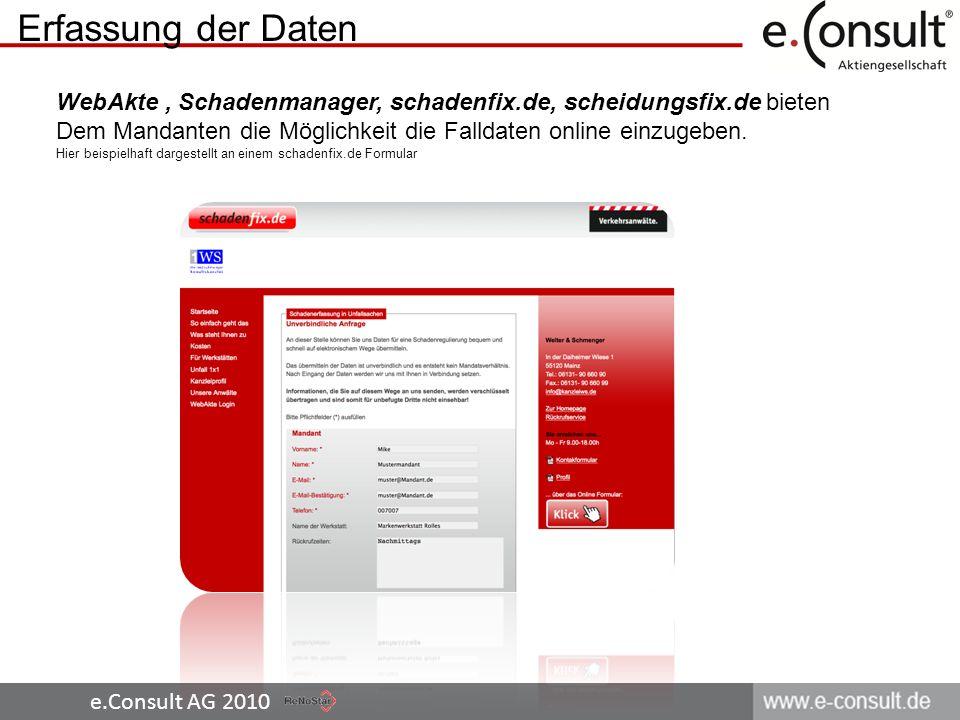 e.Consult AG 2010 Erfassung der Daten WebAkte, Schadenmanager, schadenfix.de, scheidungsfix.de bieten Dem Mandanten die Möglichkeit die Falldaten onli