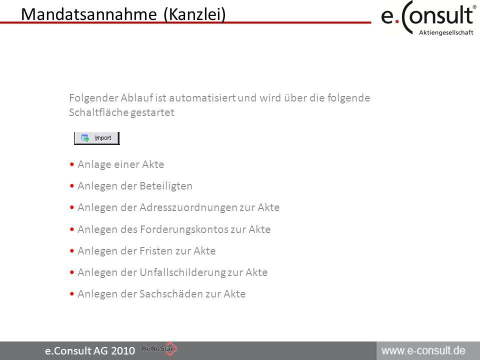 e.Consult AG 2010 Folgender Ablauf ist automatisiert und wird über die folgende Schaltfläche gestartet Anlage einer Akte Anlegen der Beteiligten Anleg