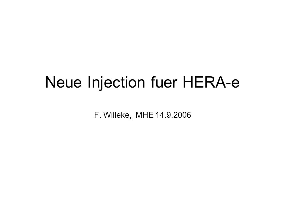 Neue Injection fuer HERA-e F. Willeke, MHE 14.9.2006