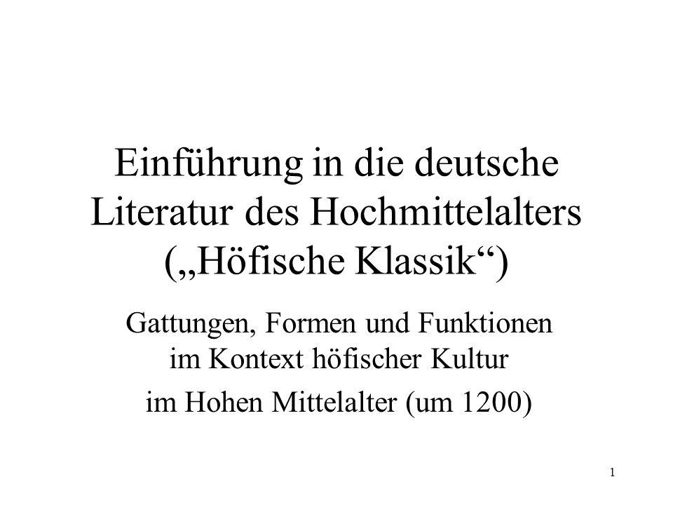 1 Einführung in die deutsche Literatur des Hochmittelalters (Höfische Klassik) Gattungen, Formen und Funktionen im Kontext höfischer Kultur im Hohen M