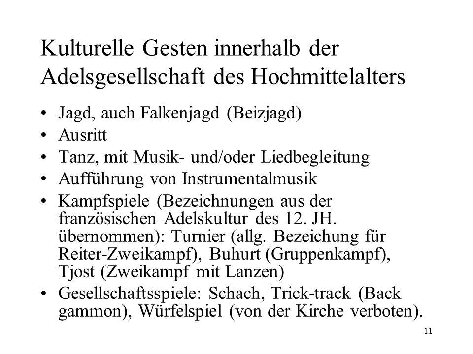 11 Kulturelle Gesten innerhalb der Adelsgesellschaft des Hochmittelalters Jagd, auch Falkenjagd (Beizjagd) Ausritt Tanz, mit Musik- und/oder Liedbegle