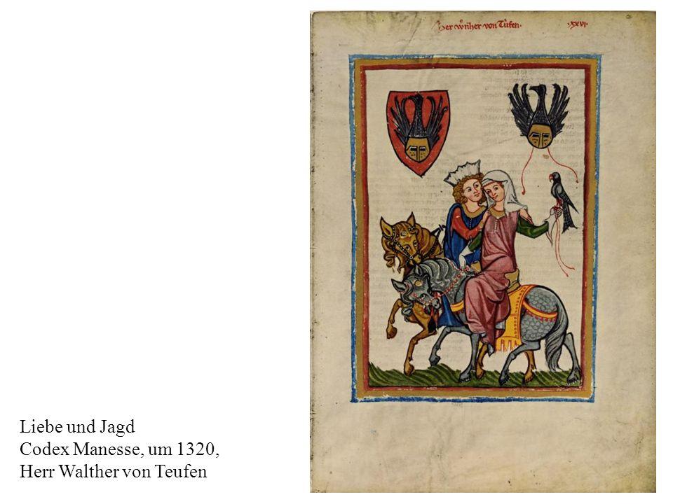 13 Liebe und Jagd Codex Manesse, um 1320, Herr Walther von Teufen