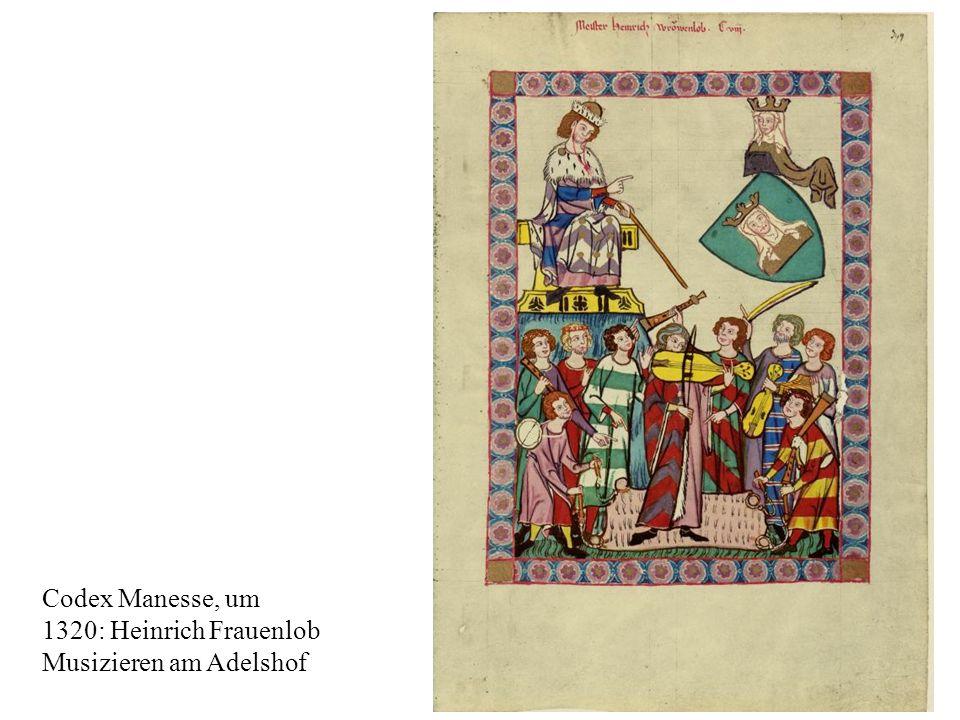 14 Codex Manesse, um 1320: Heinrich Frauenlob Musizieren am Adelshof