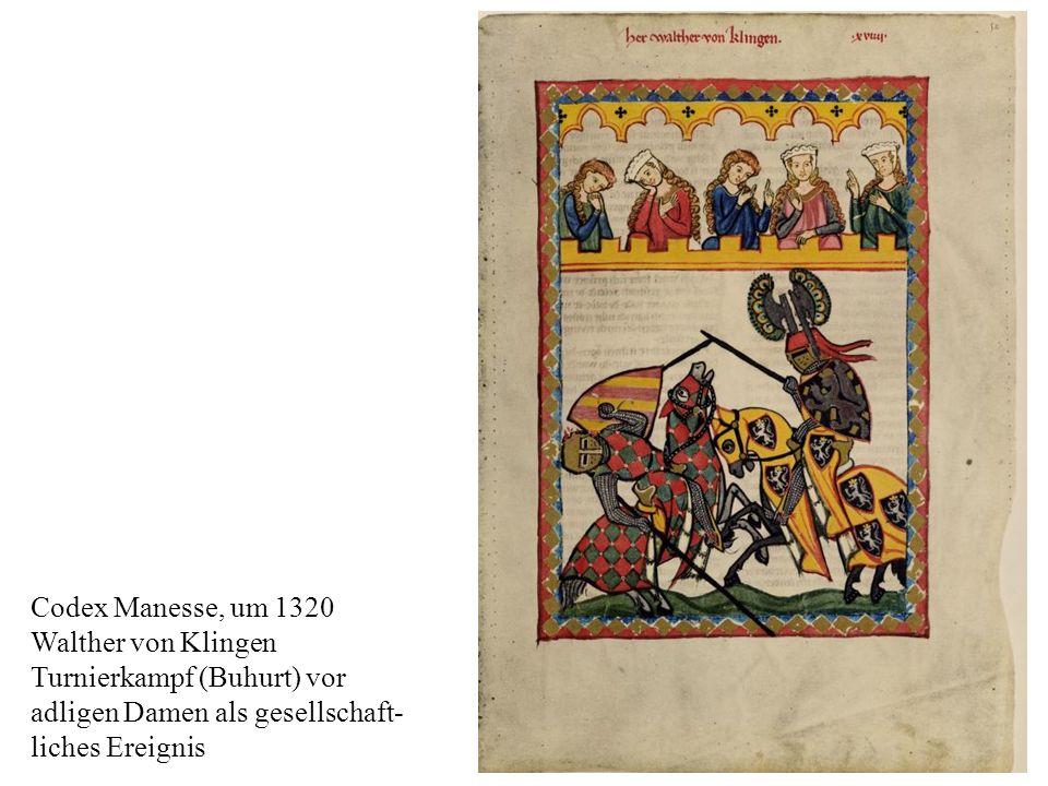 17 Codex Manesse, um 1320 Walther von Klingen Turnierkampf (Buhurt) vor adligen Damen als gesellschaft- liches Ereignis