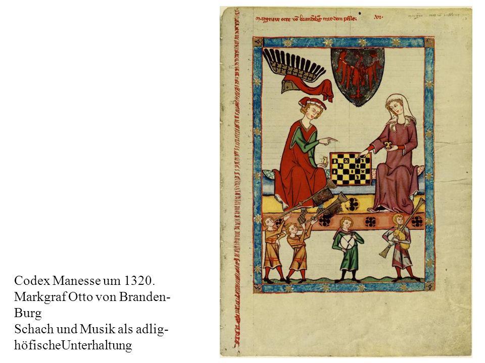 19 Codex Manesse um 1320. Markgraf Otto von Branden- Burg Schach und Musik als adlig- höfischeUnterhaltung