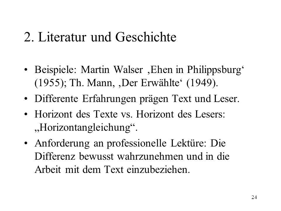 24 2. Literatur und Geschichte Beispiele: Martin Walser Ehen in Philippsburg (1955); Th. Mann, Der Erwählte (1949). Differente Erfahrungen prägen Text