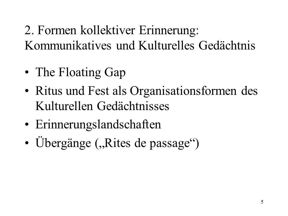 5 2. Formen kollektiver Erinnerung: Kommunikatives und Kulturelles Gedächtnis The Floating Gap Ritus und Fest als Organisationsformen des Kulturellen