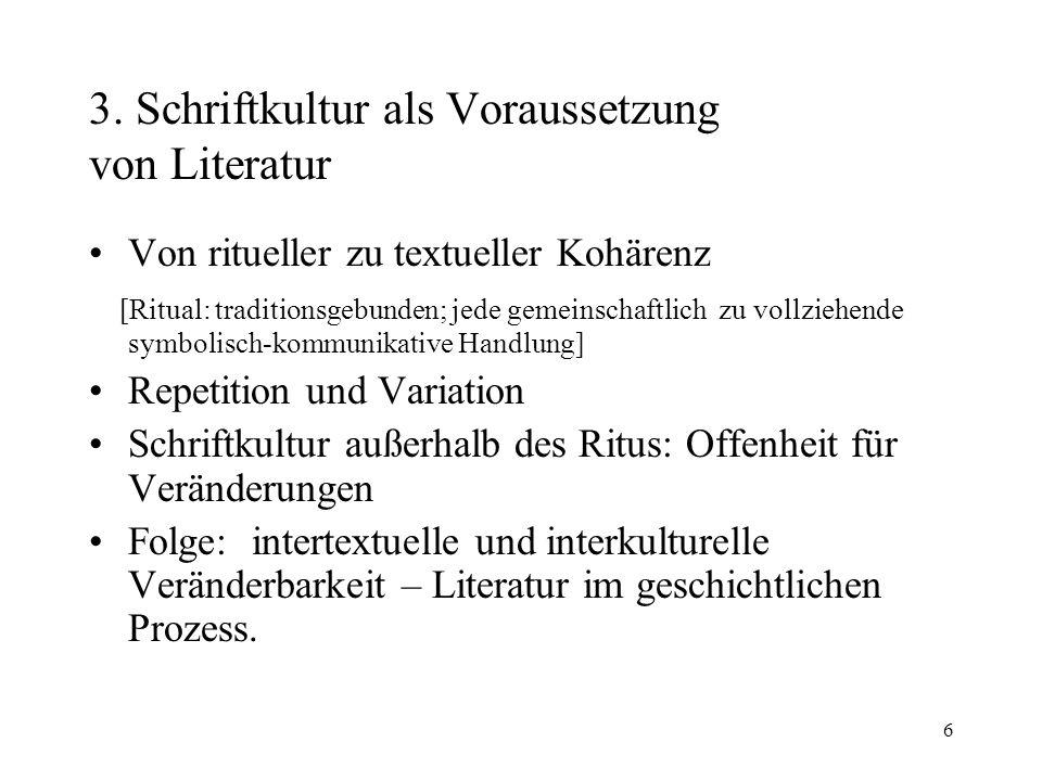 6 3. Schriftkultur als Voraussetzung von Literatur Von ritueller zu textueller Kohärenz [Ritual: traditionsgebunden; jede gemeinschaftlich zu vollzieh