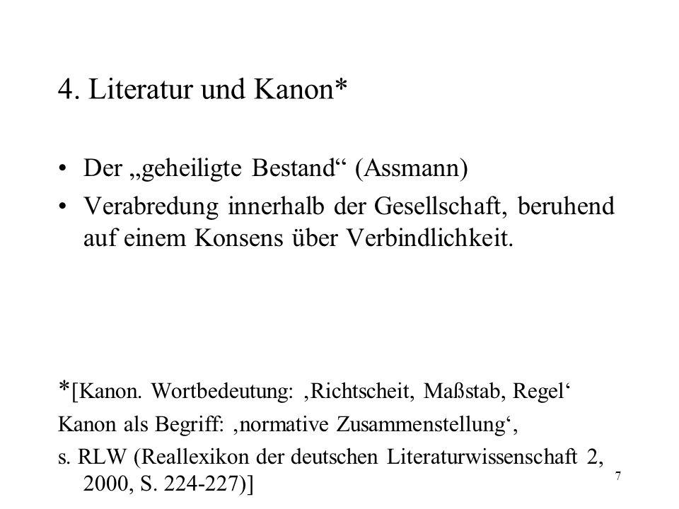 7 4. Literatur und Kanon* Der geheiligte Bestand (Assmann) Verabredung innerhalb der Gesellschaft, beruhend auf einem Konsens über Verbindlichkeit. *
