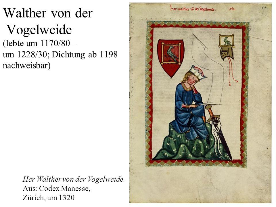 22 Walther von der Vogelweide (lebte um 1170/80 – um 1228/30; Dichtung ab 1198 nachweisbar) Her Walther von der Vogelweide.