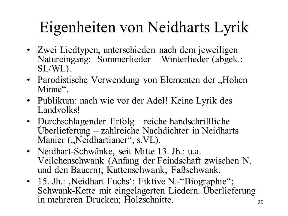 30 Eigenheiten von Neidharts Lyrik Zwei Liedtypen, unterschieden nach dem jeweiligen Natureingang: Sommerlieder – Winterlieder (abgek.: SL/WL).
