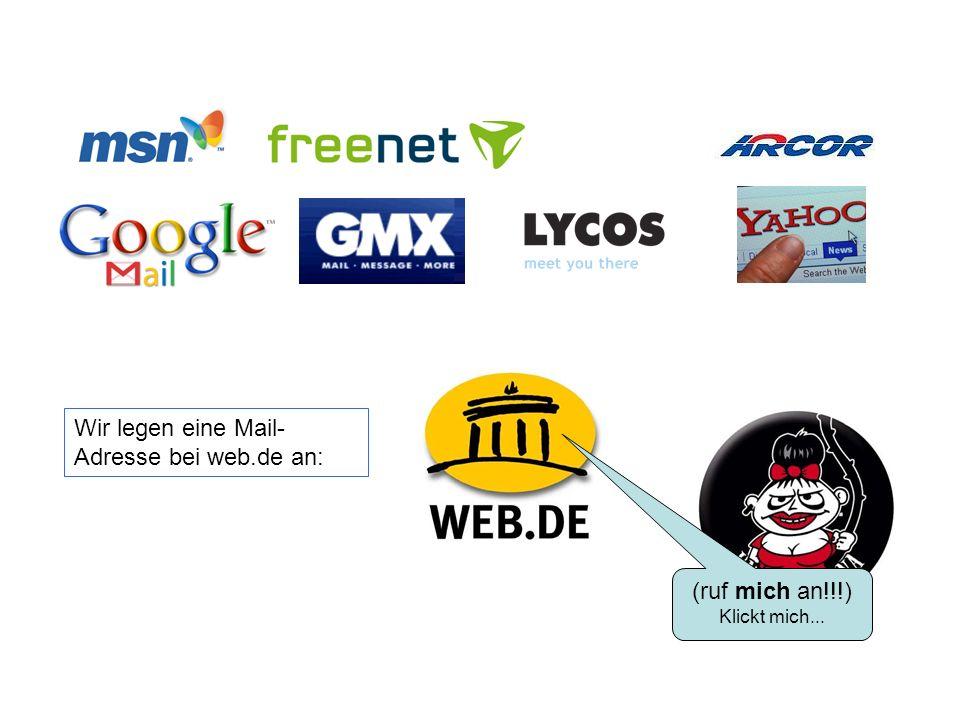 Wir legen eine Mail- Adresse bei web.de an: (ruf mich an!!!) Klickt mich...