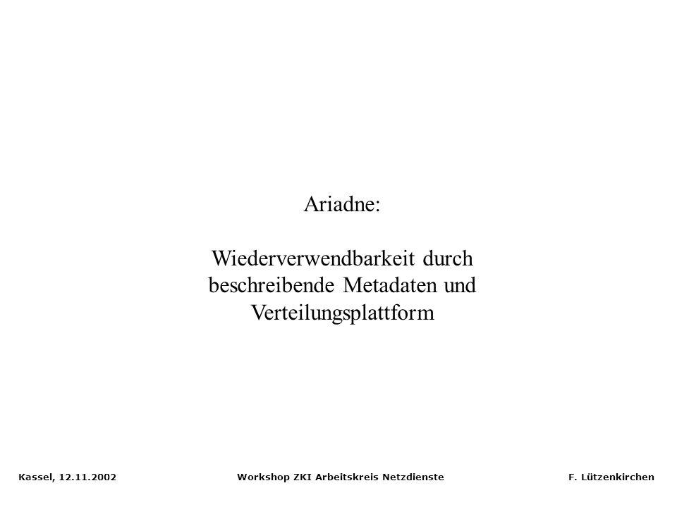 Kassel, 12.11.2002 Workshop ZKI Arbeitskreis Netzdienste F. Lützenkirchen Digitale Bibliothek - Lehr- und Lernplattform Schnittstellen, Services Digit