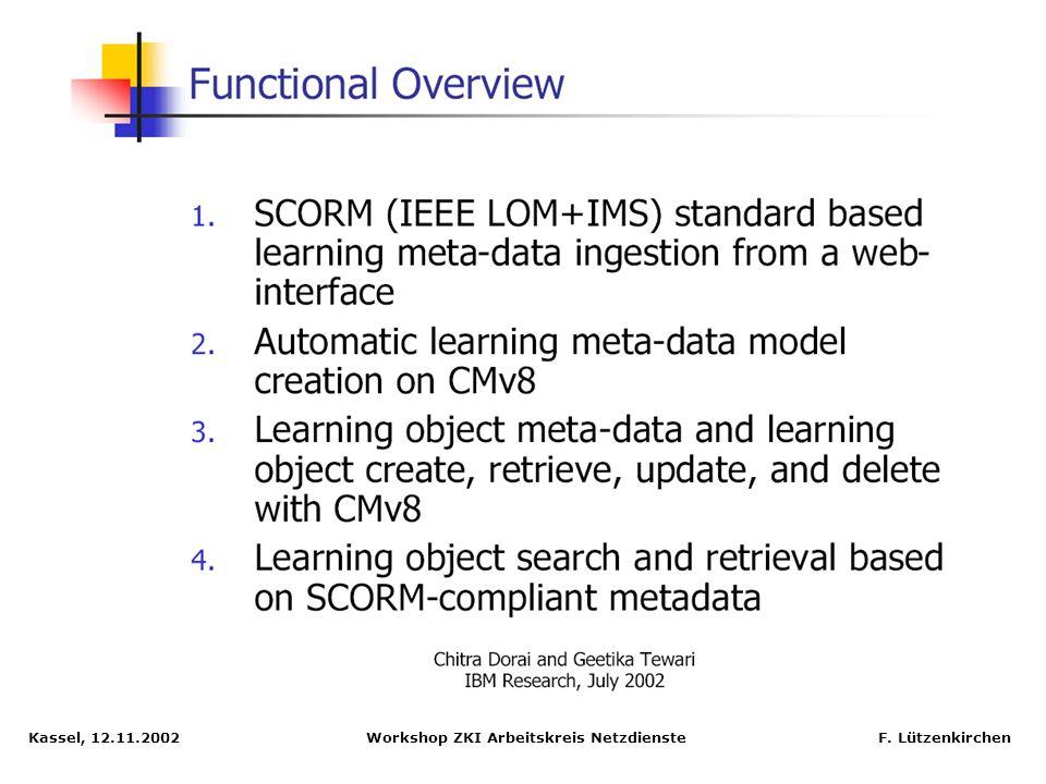 Kassel, 12.11.2002 Workshop ZKI Arbeitskreis Netzdienste F. Lützenkirchen Using SCORM data model in Content Manager 8 Research prototype Operational U